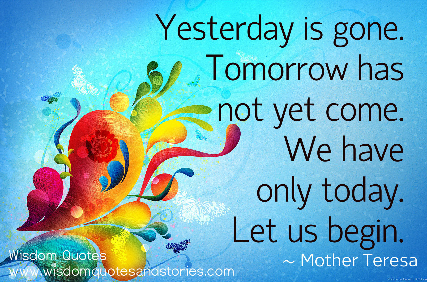 We Have Only Today Let Us Begin Wisdom Quotes Stories