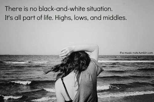 There Is No Black And White Situation Its All Part Of Life Highs