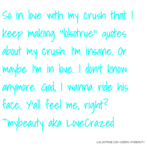 So In Love With My Crush That I Keep Making Lolsotrue Quotes