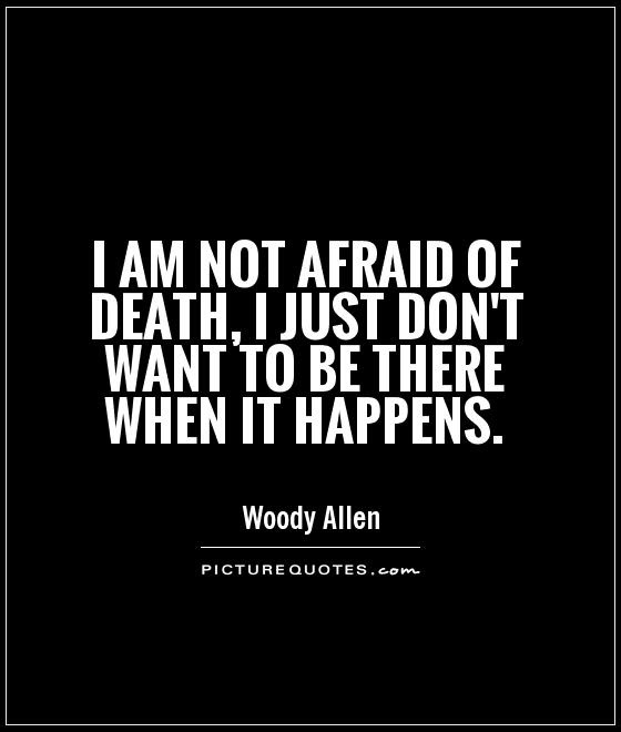 Quotes About Afraid Of Death 121 Quotes