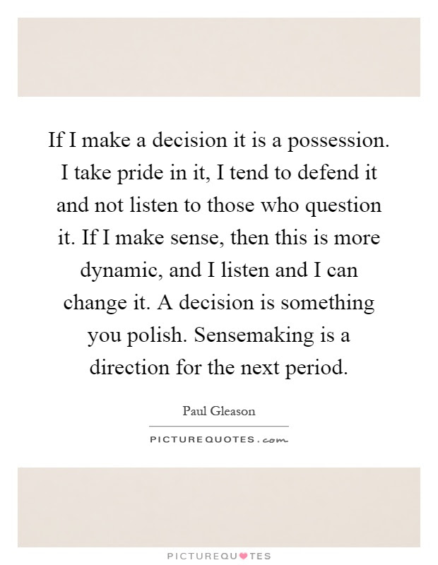 If I Make A Decision It Is A Possession I Take Pride In It I