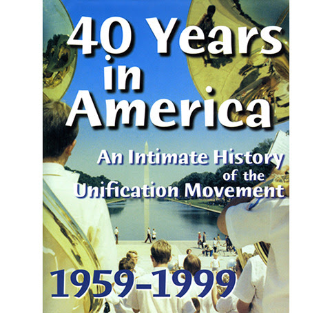 40 Years in America: An Intimate History of the Unification Movement 1959-1999