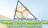 Geometry Problem 590. <br />Triangle, Incenter, Incircle, Tangency Point, Midpoint, Areas..