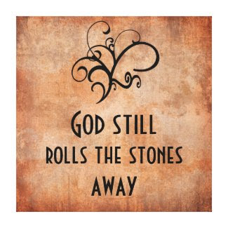 God Still Rolls the Stones Away Inspirational Canvas Prints