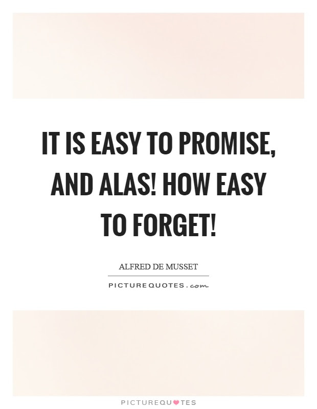 It Is Easy To Promise And Alas How Easy To Forget Picture Quotes