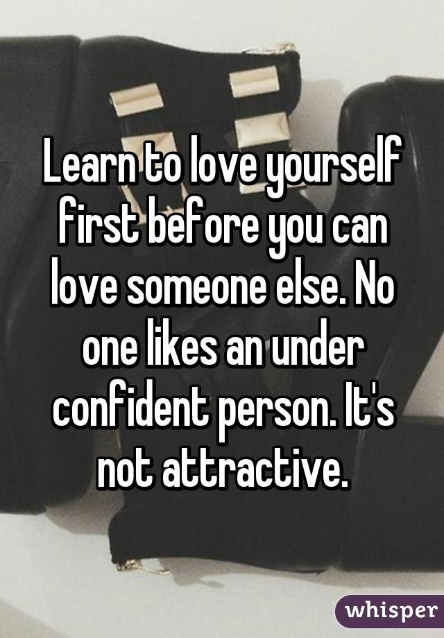 Learn To Love Yourself First Before You Can Love Someone Else No