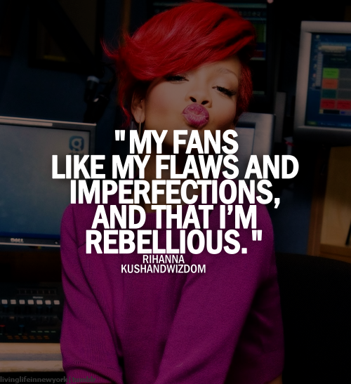 My Fans Like My Flaws And Imperfections And That Im Rebellious