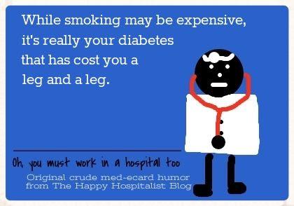 While smoking may be expensive, it's really your diabetes that has cost you a leg and a leg ecard humor photo.