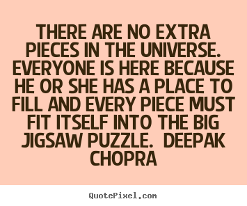 Life Quote There Are No Extra Pieces In The Universe Everyone Is