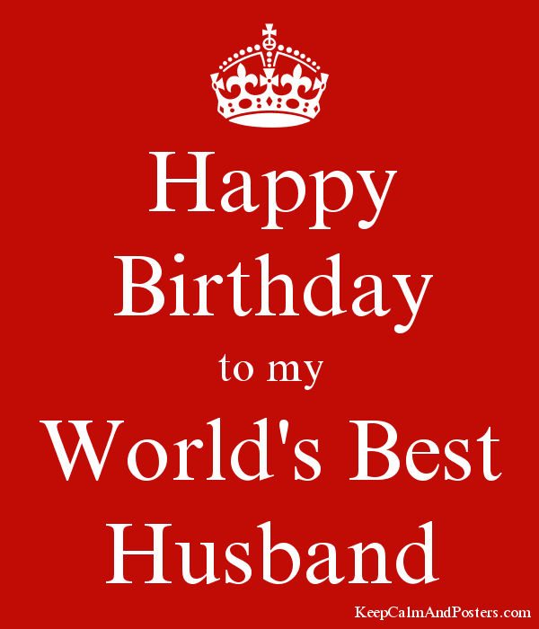 Happy Birthday To My Worlds Best Husband Keep Calm And Posters