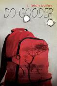 Title: Do-Gooder, Author: j. leigh bailey