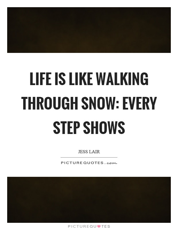Life Is Like Walking Through Snow Every Step Shows Picture Quotes