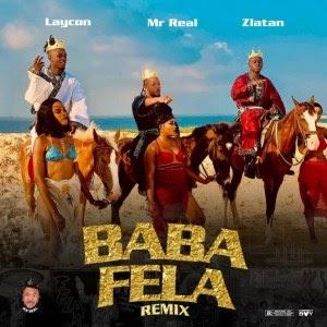 [Music] Mr Real Ft. Laycon & Zlatan – Baba Fela (Remix) |Mp3 Download