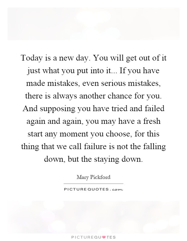 Today Is A New Day You Will Get Out Of It Just What You Put