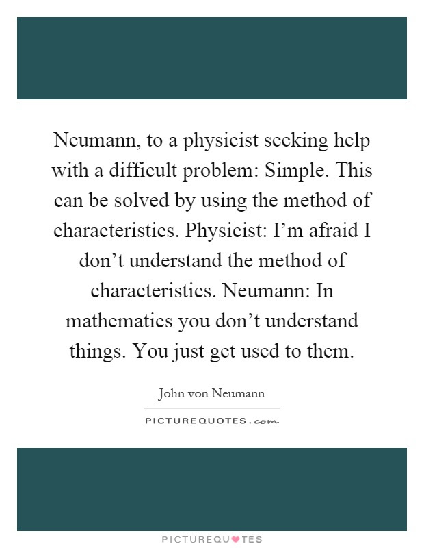 Neumann To A Physicist Seeking Help With A Difficult Problem