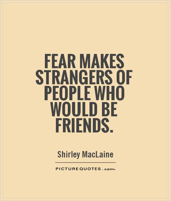 Fear Makes Strangers Of People Who Would Be Friends Picture Quotes