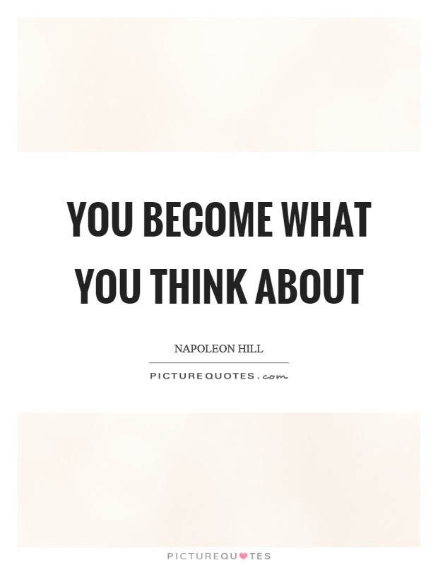 You Become What You Think About Picture Quotes