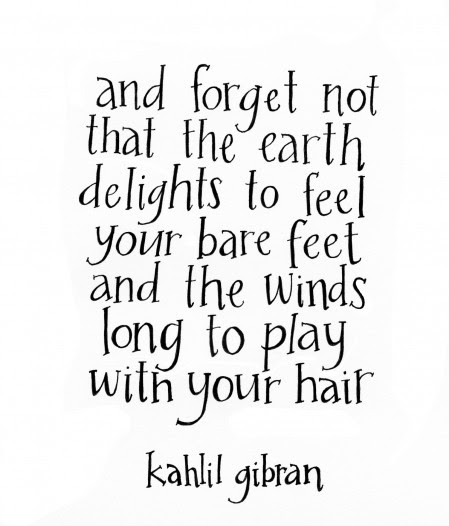 And Forget Not That The Earth Delight To Feel Your Bare Feet Earth