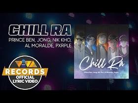 Chill Ra by Prince Ben, Jong, Nik Kho, Al Moralde, Pxrple [Official Lyric Video]
