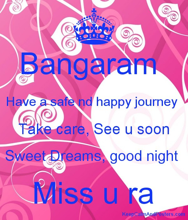 Bangaram Have A Safe Nd Happy Journey Take Care See U Soon Sweet