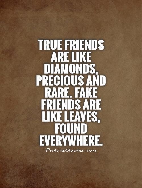True Friends Are Like Diamonds Precious And Rare Fake Friends