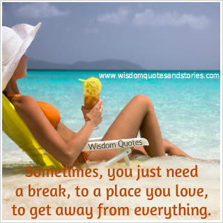 You Need A Break Wisdom Quotes Stories