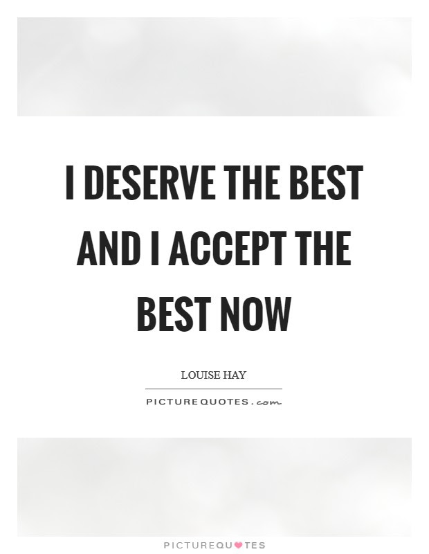 I Deserve The Best And I Accept The Best Now Picture Quotes
