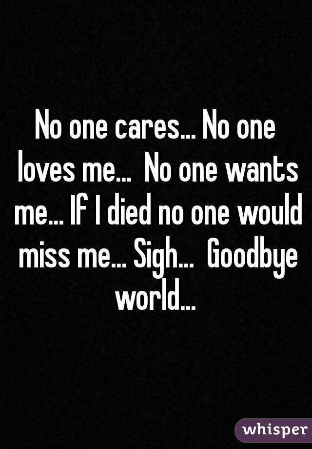 No One Cares No One Loves Me No One Wants Me If I Died No One