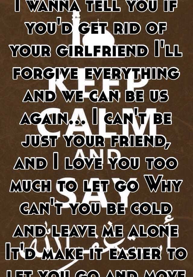 I Wanna Tell You If Youd Get Rid Of Your Girlfriend Ill Forgive