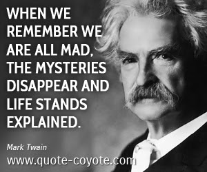 Mark Twain When We Remember We Are All Mad The Mysteries