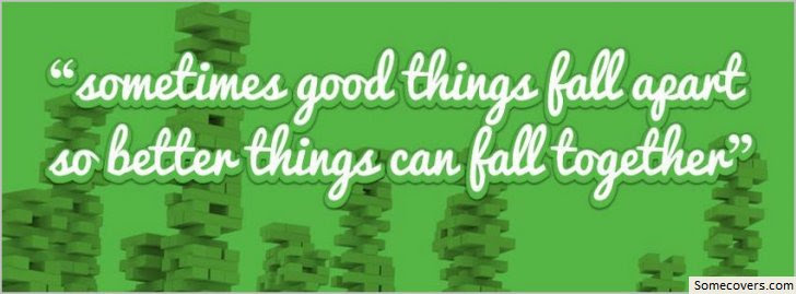 Sometimes Good Things Fall Afart So Better Things Can Fall Together