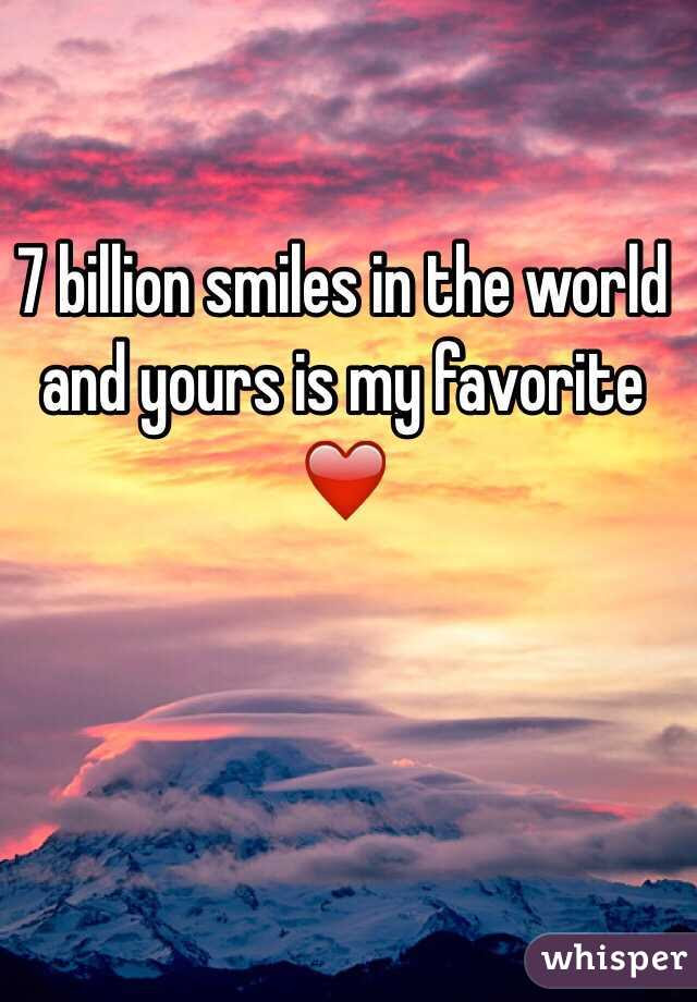 7 Billion Smiles In The World And Yours Is My Favorite