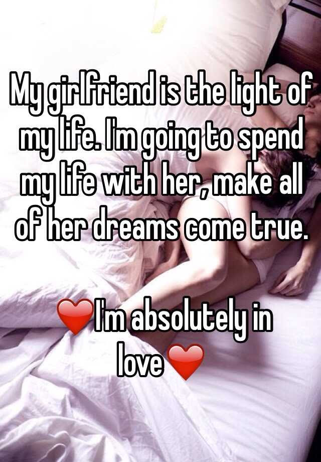 My Girlfriend Is The Light Of My Life Im Going To Spend My Life With Her