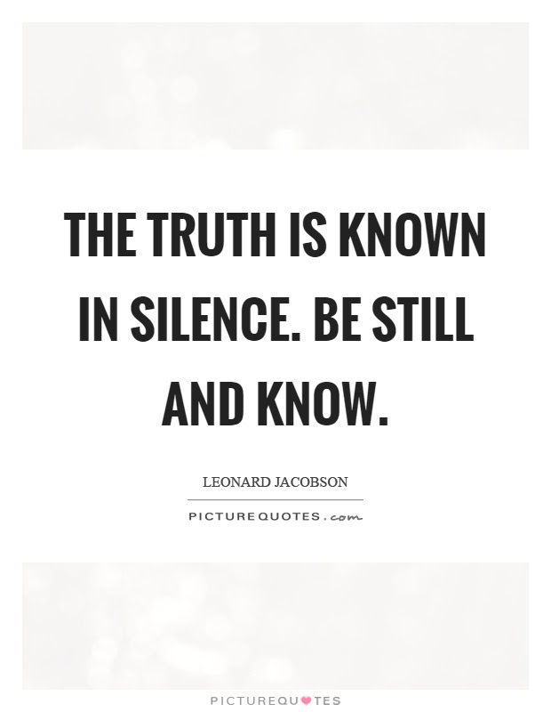 The Truth Is Known In Silence Be Still And Know Picture Quotes