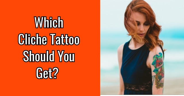 Which Cliche Tattoo Should You Get Quizlady