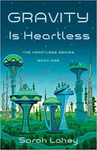 Gravity is Heartless by Sarah Lahey