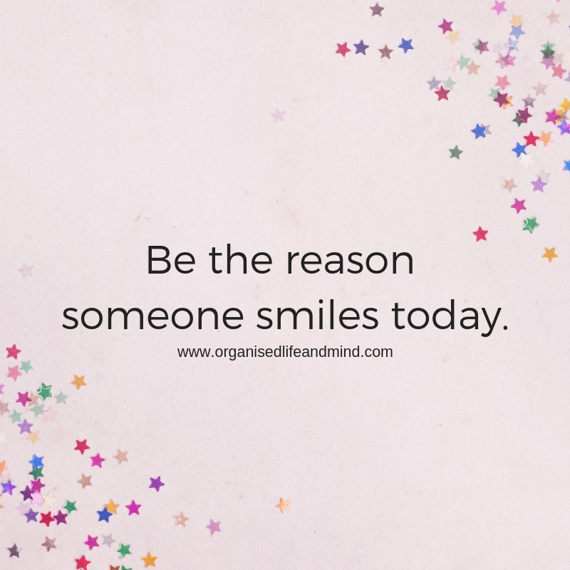 Be The Reason Someone Smiles Today Saturday Quote Organised Life