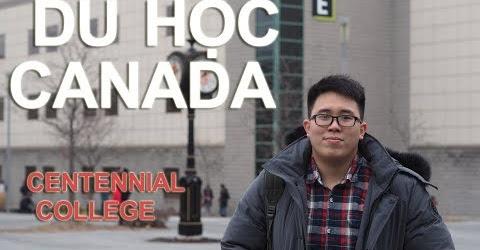 Du học Canada- Tham quan trường Centennial College - Chia sẻ kinh nghiệm du học Canada