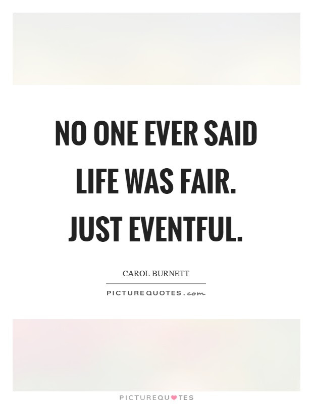 No One Ever Said Life Was Fair Just Eventful Picture Quotes