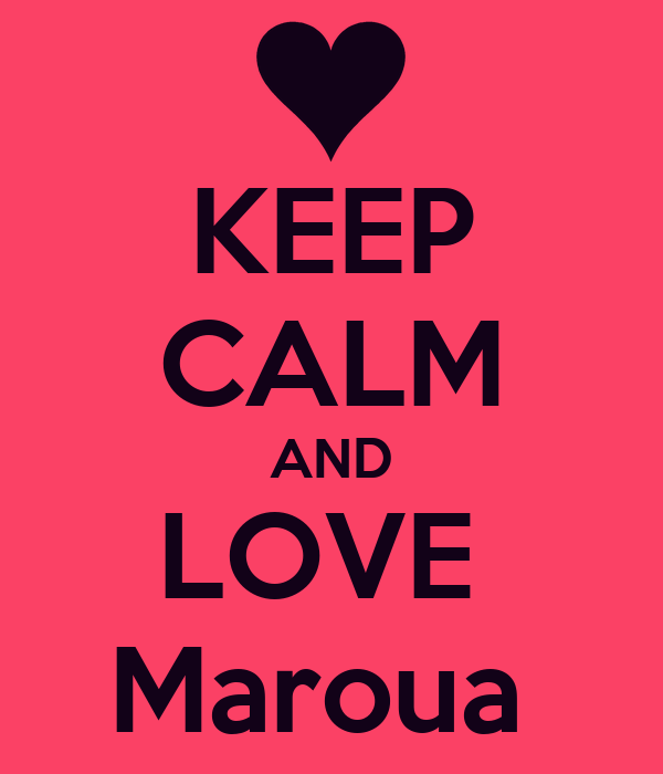 http://sd.keepcalm-o-matic.co.uk/i/keep-calm-and-love-maroua-9.png