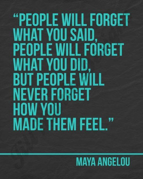 \u0026quot;people will never forget\u2026\u0026quot; Maya Angelou  Good Quotes
