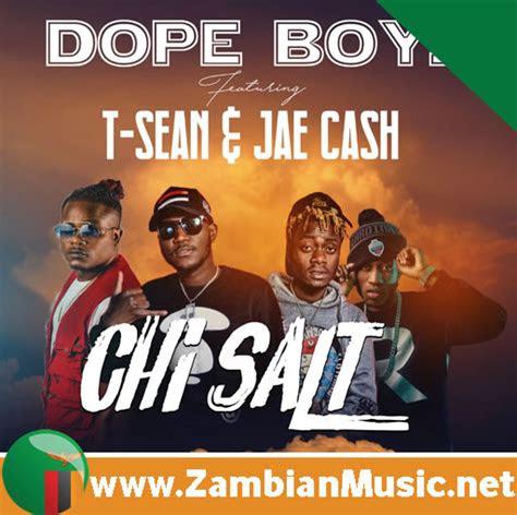zambian   chi salt  dope boys jae cash