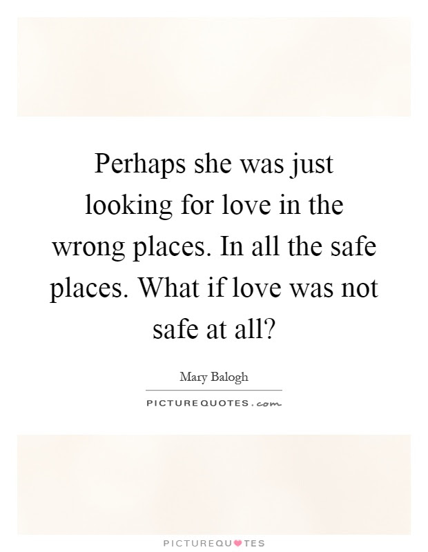 Perhaps She Was Just Looking For Love In The Wrong Places In