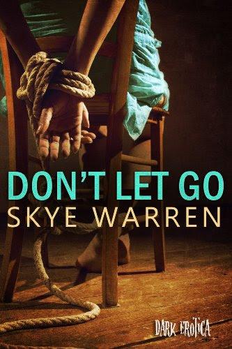 Don't Let Go (Dark Erotica) by Skye Warren