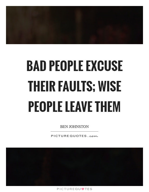 Bad People Excuse Their Faults Wise People Leave Them Picture Quotes