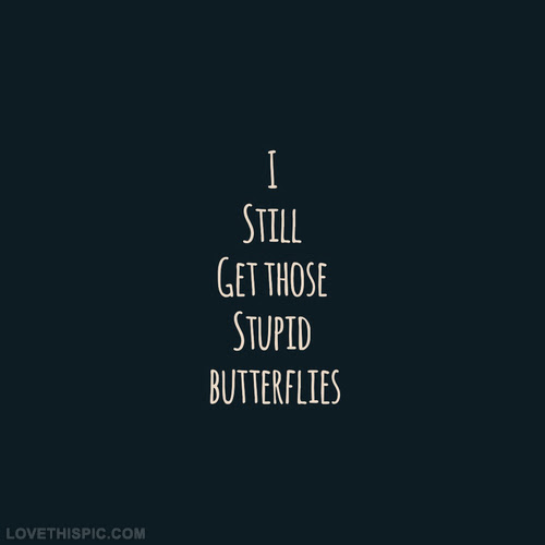I Still Get Those Stupid Butterflies Pictures Photos And Images