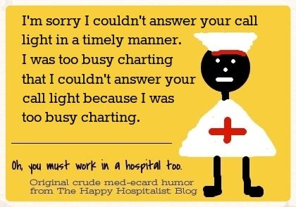 I'm sorry I couldn't answer your call light in a timely manner.  I was too busy charting that I couldn't answer your call light because I was too busy charting nursing ecard humor photo.
