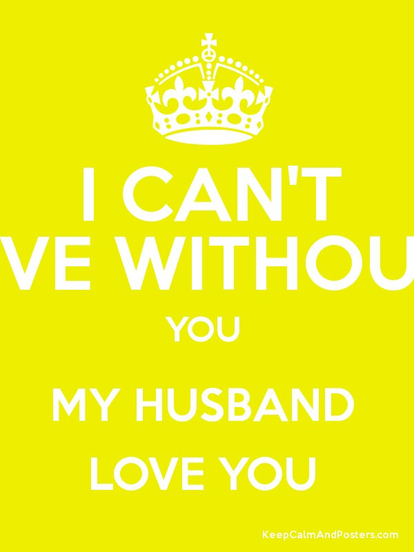 I Cant Live Without You My Husband Love You Keep Calm And Posters