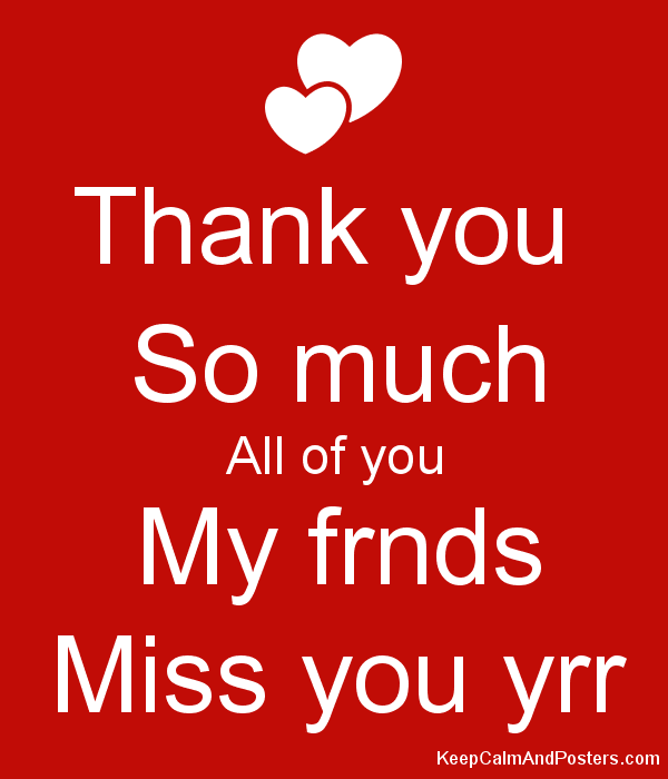 Thank You So Much All Of You My Frnds Miss You Yrr Keep Calm And