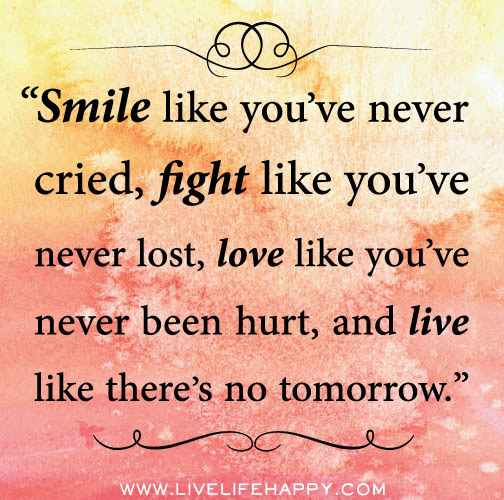 Smile Like Youve Never Cried Live Life Happy